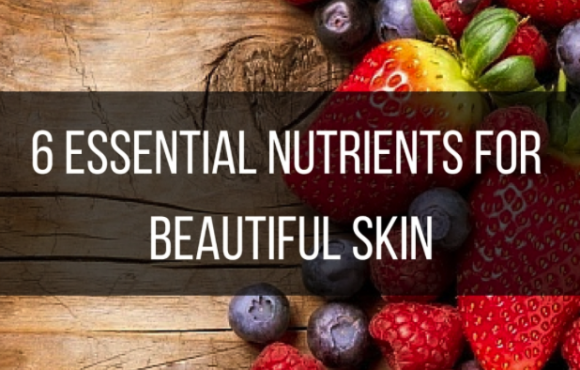 6 Essential Nutrients For Beautiful Skin
