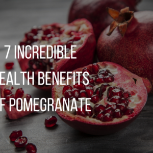 7 Incredible Health Benefits of Pomegranate